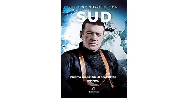 Sud: La storia dellultima spedizione di Shackleton (1914-1917 ...