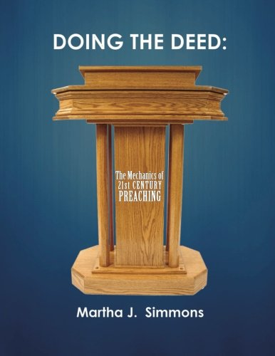 Doing the Deed:  The Mechanics of 21st Century Preaching (Volume 1) (African American Pulpit The)