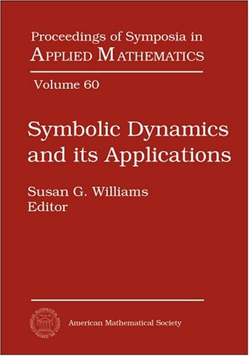 Symbolic Dynamics and Its Applications: American Mathematical Society, Short Course, January 4-5, 2002, San Diego, California (Proceedings of Symposia in Applied Mathenatucs)