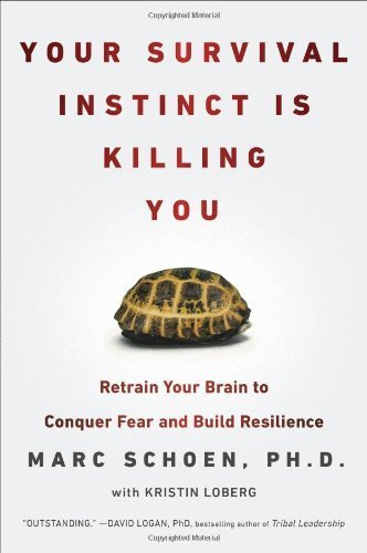 Your Survival Instinct Is Killing You: Retrain Your Brain to Conquer Fear and Build Resilience by Marc Schoen (2014-03-25)