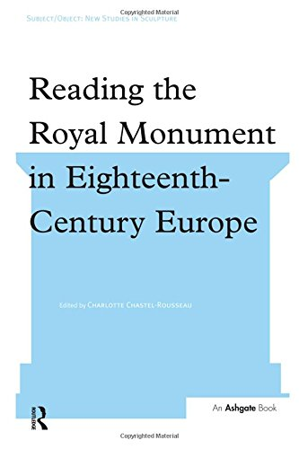Reading the Royal Monument in Eighteenth-Century Europe (Subject/Object: New Studies in Sculpture)