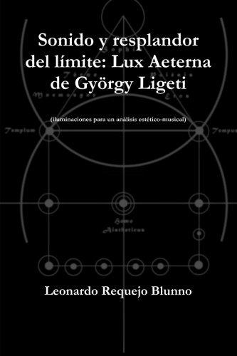 Descargar Libro Sonido Y Resplandor Del Límite: Lux Aeterna De György Ligeti Leonardo Requejo Blunno
