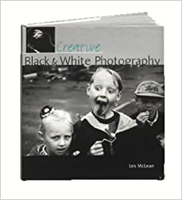 Creative Black & White Photography (Creative photography)