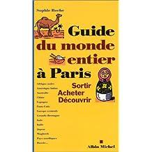 Guide du monde entier à Paris: Sortir, acheter, découvrir