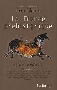 La France préhistorique, un essai d'histoire par Jean Clottes