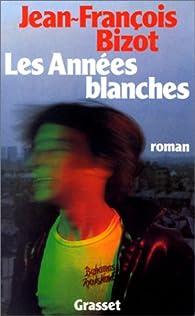 Les années blanches par Jean-François Bizot