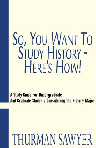 So, You Want To Study History - Here's How!