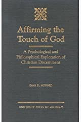 Affirming the Touch of God: A Psychological and Philosophical Exploration of Christian Discernment Hardcover