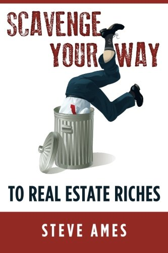 Read Online Scavenge Your Way To Real Estate Riches: Capturing the Scavenger Mindset and Employing the Hands on Approach pdf