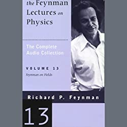 The Feynman Lectures on Physics: Volume 13, Feynman on Fields