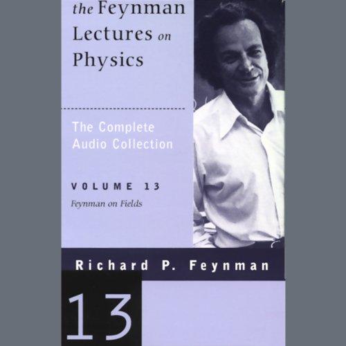The Feynman Lectures on Physics: Volume 13, Feynman on Fields