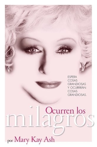 Ocurren los milagros (Miracles Happen: The Life and Timeless Principles of the Founder of Mary Kay Inc.), by Mary Kay Ash