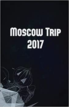 Moscow Trip 2017: Lined Writing Notebook Journal for Moscow