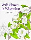 Wild Flowers in Watercolour, Judith Milne, 0713473800
