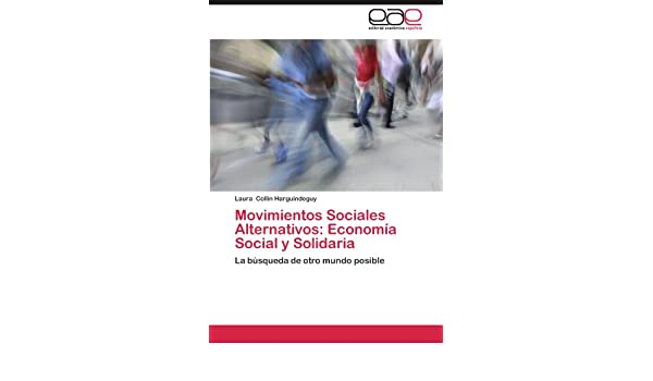 Movimientos Sociales Alternativos: Economía Social y Solidaria: La búsqueda de otro mundo posible (Spanish Edition): Laura Collin Harguindeguy: ...