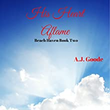 His Heart Aflame: Beach Haven, Book 2 Audiobook by A. J. Goode Narrated by Wendy Almeida