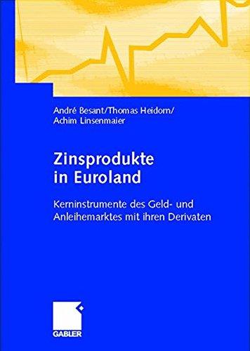 Zinsprodukte in Euroland: Kerninstrumente des Geld- und Anleihemarktes mit ihren Derivaten
