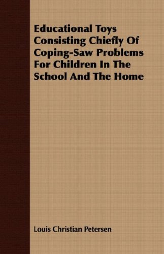 Read Online Educational Toys Consisting Chiefly Of Coping-Saw Problems For Children In The School And The Home PDF