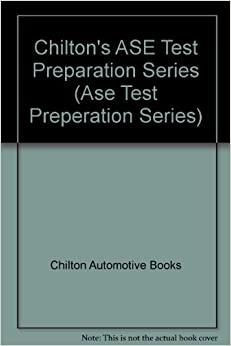 Chilton's ASE Test Preparation Series (Ase Test Preperation Series)