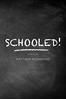 Schooled!: Based on one lawyer's true-life successes, failures, frustrations, and heartbreaks while teaching in the New York City public school system by [Rockwood, Matthew]