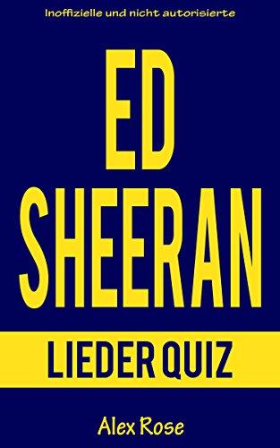 ED SHEERAN LIEDER QUIZ: Größten Hits und Lieder aus allen Ed Sheeran + (PLUS) und x (MULTIPLY) enthalten! (German Edition)