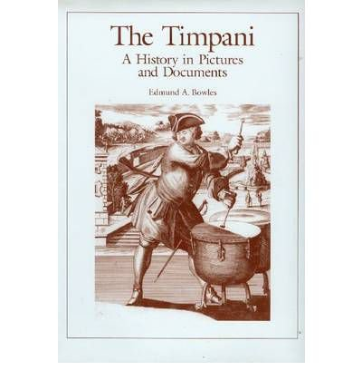 [(The Timpani: A History in Pictures and Documents)] [Author: Edmund Bowles] published on (September, 2002)