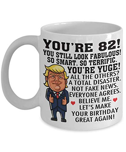 Donald Trump 82 Year Old Birthday Coffee Mug - You're Yuge So Smart So Terrific Look Fabulous - 82nd Birthday Gift Idea For Men Women Him Her Tea Cup (Gift Ideas For 82 Year Old Woman)