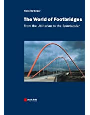 The World of Footbridges: From the Utilitarian to the Spectacular