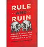 img - for [(Rule and Ruin: The Downfall of Moderation and the Destruction of the Republican Party, from Eisenhower to the Tea Party)] [Author: Geoffrey Kabaservice] published on (April, 2012) book / textbook / text book
