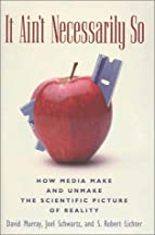 It Ain't Necessarily So: How Media Make And Unmake The Scientific Picture Of Reality