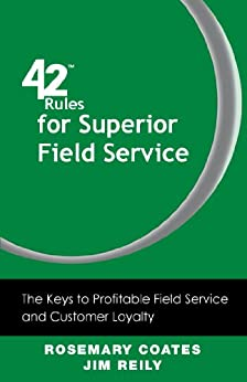 42 Rules for Superior Field Service: The Keys to Profitable Field Service and Customer Loyalty by [Coates, Rosemary, Jim Reily]