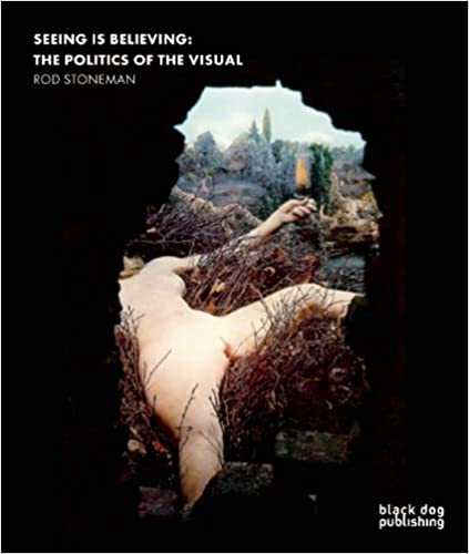 Book Seeing is Believing: The Politics of the Visual by Rod Stoneman (2013-06-10)