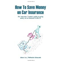 How to Save Money on Car Insurance: The Must Have Insider's Guide to Saving Money on Car Insurance in the UK