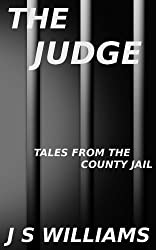 The Judge: Part Three of Tales From the County Jail