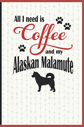 All I need is Coffee and my Alaskan Malamute: A diary for me and my dogs adventures and journaling my well deserved coffee consume