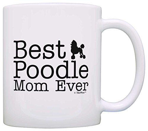 Dog Lover Gifts Best Poodle Mom Ever Animal Pet Owner Rescue Gift Coffee Mug Tea Cup White by ThisWear