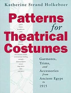 Katherine Strand Holkeboer: Patterns for Theatrical Costumes : Garments, Trims, and Accessories from Ancient Egypt to 1915 (Paperback - Revised Ed.); 1993 Edition