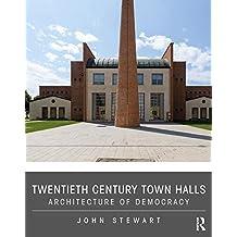 Twentieth Century Town Halls: Architecture of Democracy