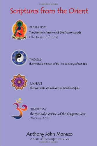 Scriptures from the Orient: The Symbolic Version of the Dhammapada The Symbolic Version of Tao Te Ching of Lao Tzu, The Symbolic Version of the Kitab ... , The Symbolic Version of the Bhagavad Gita. PDF