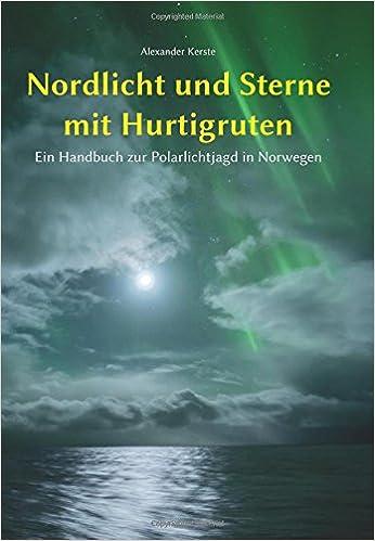 Nordlicht und Sterne mit Hurtigruten: Ein Handbuch zur Polarlichtjagd in Norwegen