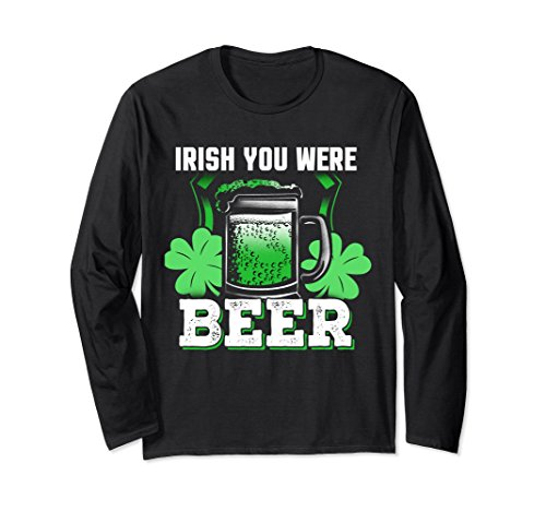 Unisex St Patricks Day Shirt Irish You Were Beer Long Sleeve Shirt XL: Black (Long Were Beer Sleeve)