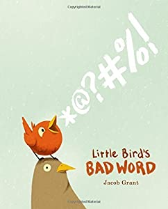 By Jacob Grant - Little Bird's Bad Word (2015-08-05) [Hardcover]