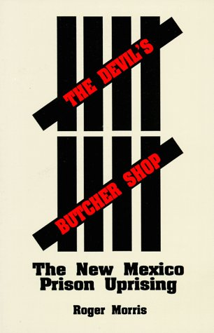 The Devil's Butcher Shop: The New Mexico Prison Uprising