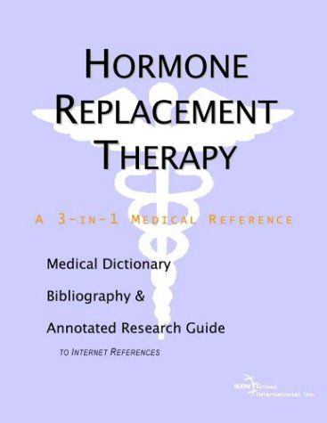 Hormone Replacement Therapy - A Medical Dictionary, Bibliography, and Annotated Research Guide to Internet References