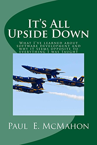 Its all upside down what ive learned about software development its all upside down what ive learned about software development and why it fandeluxe PDF