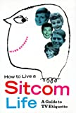 How to Live a Sitcom Life