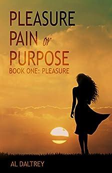 Pleasure, Pain or Purpose: Book One: Pleasure by [Daltrey, Al]