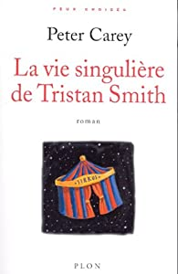 La Vie singulière de Tristan Smith par Peter Carey