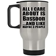 All I Care About Is Bassoon And Like Maybe 3 People - Travel Mug, Stainless Steel Tumbler, Best Gift for Birthday, Anniversary, Easter, Valentine's Mother's Father's Day