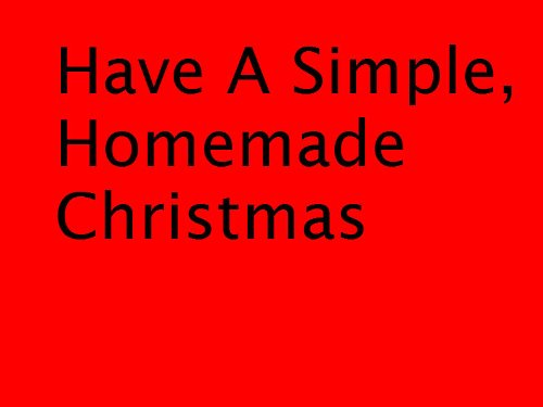 Have a Simple, Inexpensive, Homemade Christmas
